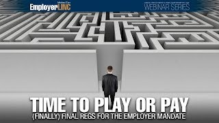 Time to play or pay —  (Finally) final regs for the employer mandate