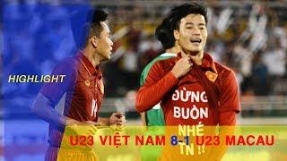 HIGHLIGHT   U23 VIỆT NAM vs U23 MACAU   BẢNG I VÒNG LOẠI U23 CHÂU Á 2018