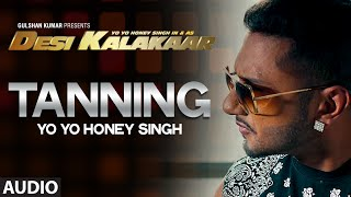 "OFFICIAL: ""Tanning"" Full AUDIO Song Yo Yo Honey Singh"