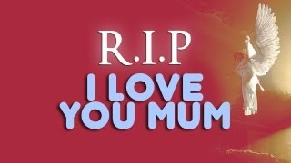 am Back R.I.P MUM I Will Always Love You & Remember You