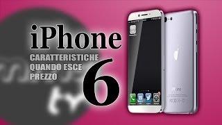 IPhone 6 CARATTERISTICHE, QUANDO ESCE E PREZZO !