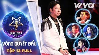 Tập 12 Full HD - Đội Ngọc Sơn | Vòng Quyết Đấu | Thần Tượng Bolero 2017 | Mùa 2