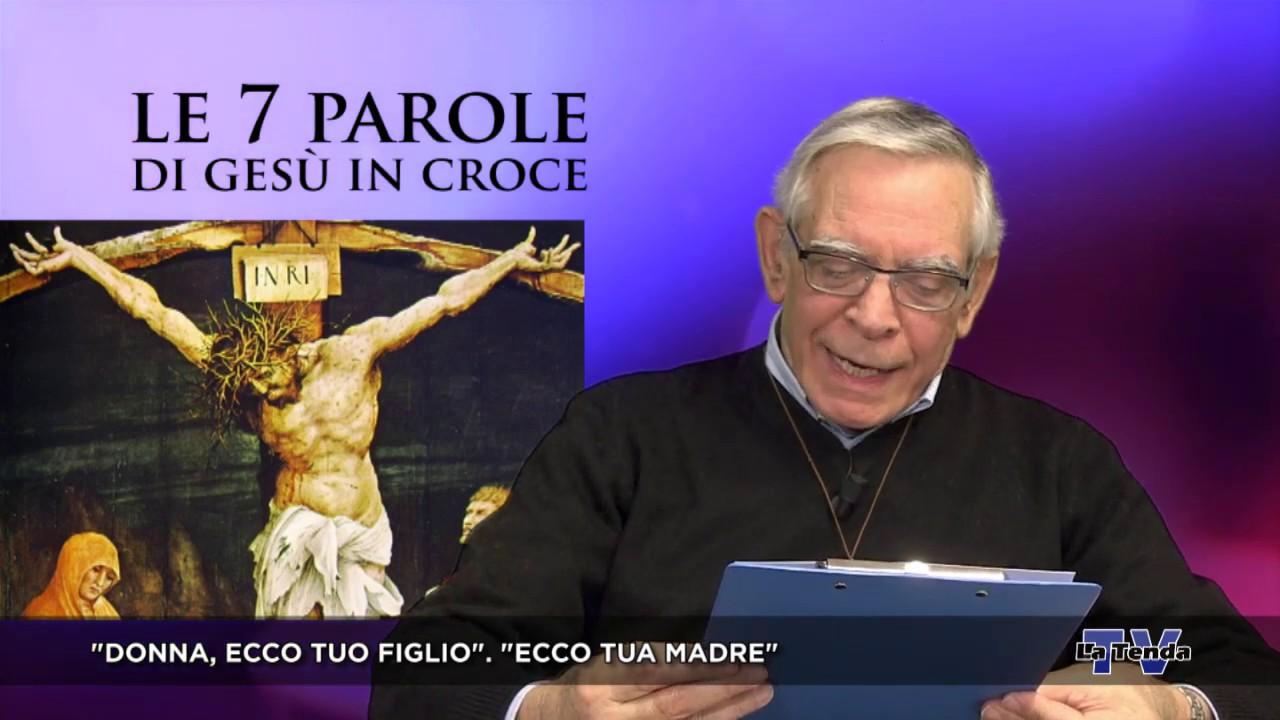 Quaresima 2020 - Venerdì 10 aprile - Le 7 parole di Gesù in croce