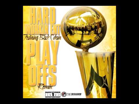 Hard Workin Ent - Playoffs Remix feat Black Cobain