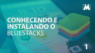 Conhecendo E Instalando O BlueStacks