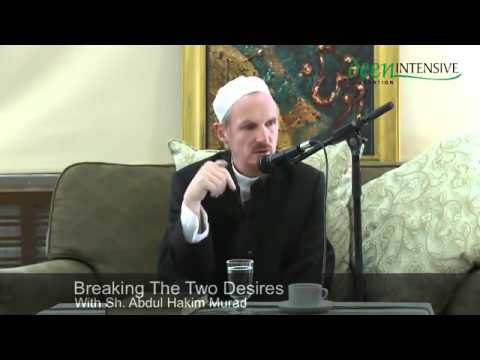 Abdal Hakim Murad: Breaking The Two Desires Part 1