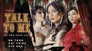 Talk To Me - Có Nên Dừng Lại [Parody Official ] BB Trần x Hải Triều x Kim Nhã x Lê Minh Ngọc