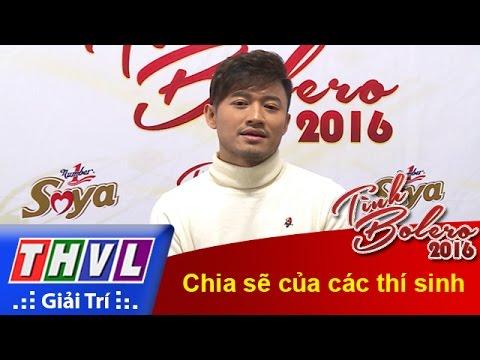 THVL | Tình Bolero 2016 - Tập 6: Chia sẻ của các thí sinh