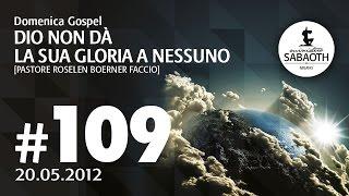 Domenica Gospel - 20 Maggio 2012 - Dio non da la sua gloria a nessuno - Pastore Roselen Faccio