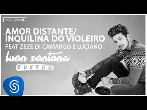 Luan Santana e Zezé Di Camargo & Luciano  - Amor Distante / Inquilina do Violeiro (Áudio oficial)