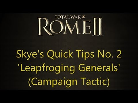 Total War: Rome 2 - Skye's Quick Tips No. 2 - 'Leapfroging Generals' (Campaign Tactic)
