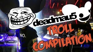 Deadmau5 Troll Compilation