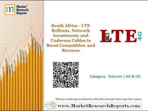 South Africa - LTE Rollouts, Network Investments and Undersea Cables to Boost Competition