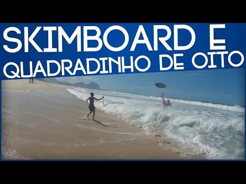 SKIMBOARD E QUADRADINHO DE OITO!