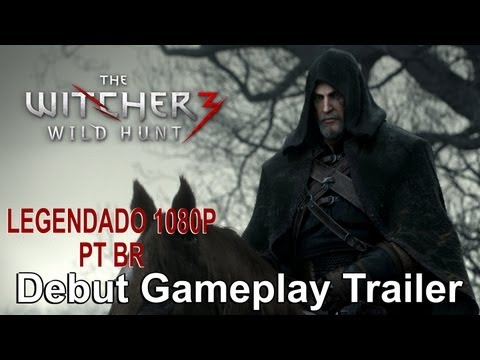 The Witcher 3 Wild Hunt - Debut Gameplay Trailer [LEGENDADO 1080P PT BR]