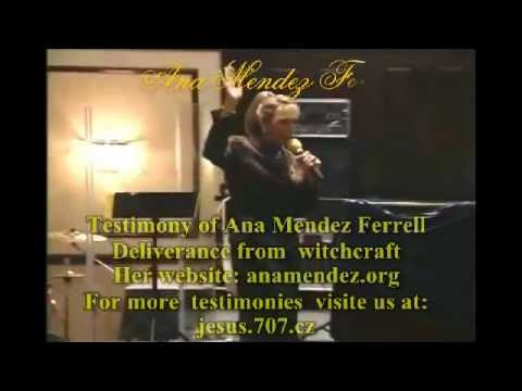 Ana Mendez Ferrell Testimony DELIVERED FROM WITCHCRAFT