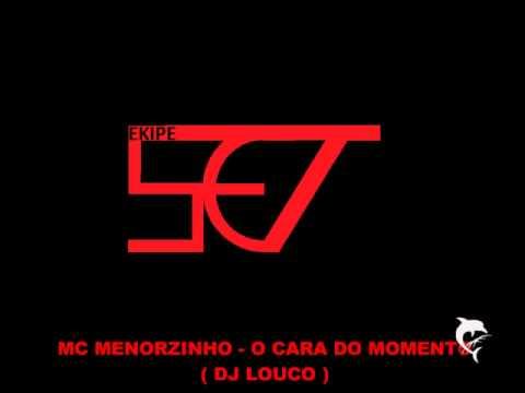 MC MENORZINHO - O CARA DO MOMENTO ( DJ LOUCO )