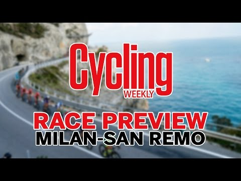 Milan - San Remo 2017 : Cycling Weekly's Race Preview