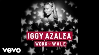 Iggy Azalea ft. Wale - Work