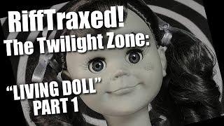 RiffTraxed The Twilight Zone: Living Doll (Pt. 1)