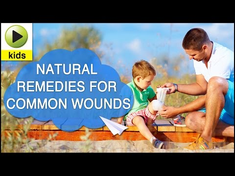 Kids Health: Common Wounds - Natural Home Remedies for Common Wounds