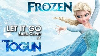 Togun Let It Go From Frozen (rock Cover Not Parody