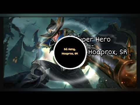 Super Hero - Bá Hưng, Hoaprox, SR |Nhạc Phim, Nhạc Trẻ| Gây Nghiện Cho Game Thủ✔