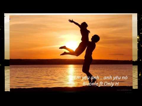Em yêu anh Anh yêu nó - BiZonie ft Only H [OFFICIAL VIDEO]