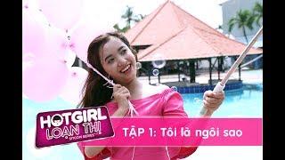 HOT GIRL LOẠN THỊ I Tập 1: Tôi là ngôi sao I Full HD I 03/07/2017