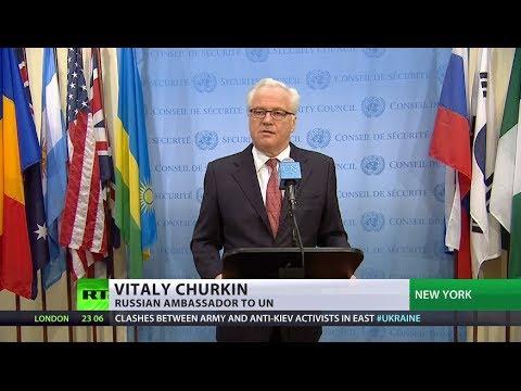 Russia's UN draft resolution urges immediate end to violence, ceasefire in E.Ukraine -- Churkin