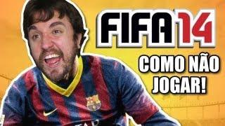 Como Não Jogar FIFA 14 (Parte 01).