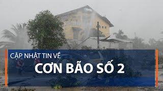 Cập nhật tin về cơn bão số 2   VTC1