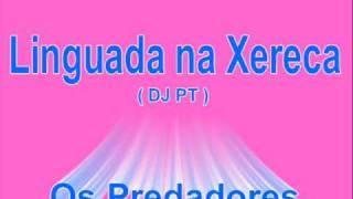 Linguada na Xereca Dj PT Os Predadores view on youtube.com tube online.