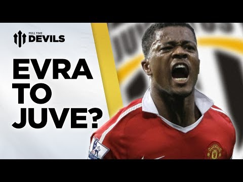 Evra To Juve? | Manchester United Transfer News | FullTimeDEVILS