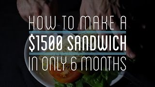 $1500 Sandwich from Scratch Made In Six Months!