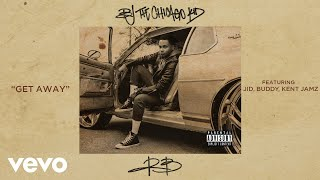 BJ The Chicago Kid - Get Away (Audio) ft. JID, Buddy, Kent Jamz