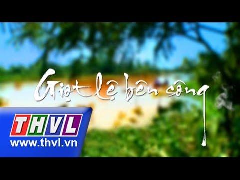 THVL | Giọt lệ bên sông - Tập 16