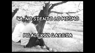 McAlexiz Garcia Ya No Siento Lo Mismo ( Letra + Descarga