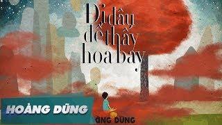 Đi Đâu Để Thấy Hoa Bay [Official MV] | Hoàng Dũng