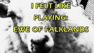 I Felt Like Playing: Ewe of Falklands