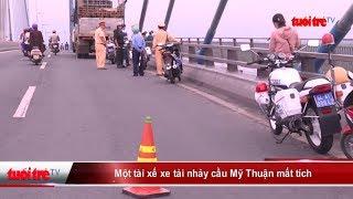 Một tài xế xe tải nhảy cầu Mỹ Thuận mất tích | Truy�n Hình - Báo Tuổi Trẻ