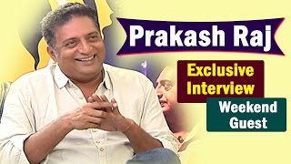Prakash Raj Exclusive Interview    Weekend Guest