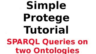Simple Protege Tutorial 10: Running SPARQL Queries On Both