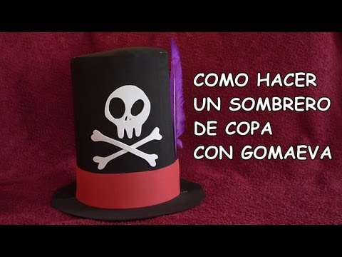 DIY-COMO HACER UN SOMBRERO DE COPA CON GOMA EVA / DIY- HOW TO MAKE A HAT WITH RUBBER EVA