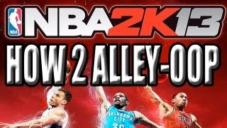 NBA 2K13: HOW TO ALLEY-OOP W/ TEAMMATE OR SOLO