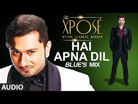 The Xposé | Hai Apna Dil (Blue's Mix) | Himesh Reshammiya | Yo Yo Honey Singh