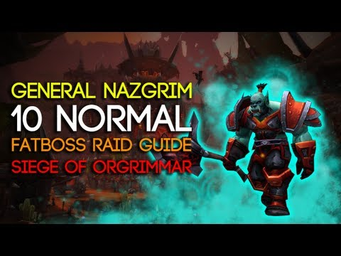 General Nazgrim 10 Man Normal Siege of Orgrimmar Guide - FATBOSS