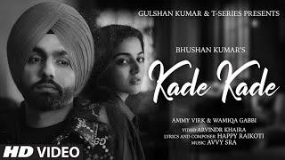 Kade Kade Ammy Virk FT Wamiqa Gabbi Video HD Download New Video HD