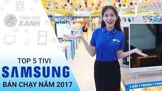 Top 5 tivi Samsung bán chạy nhất năm 2017 tại Điện máy XANH - Thông tin cần biết | Điện máy XANH