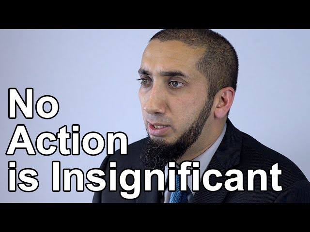 No Action is Insignificant - Nouman Ali Khan - Quran Weekly